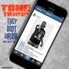 Tone Trump - They Don't Wanna  Prod By Smitti Boi @ToneTrump