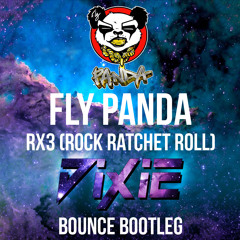 Fly Panda - RX3 (Rock Ratchet Roll) (Dixie Bounce Bootleg) **FREE DOWNLOAD