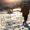 Learn to Love Again - Timothy James Bowen
