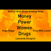 Hugo Biggs x King Mike Luster - Wolf Of Wall Street Mashup (Money Power Women Drugs)