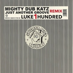 Mighty Dub Katz - Just Another Groove (Luke①Hundred Dub Remix)