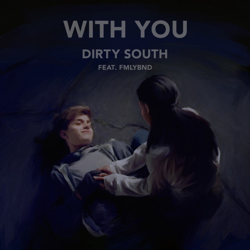 Dirty South- With You ft. FMLYBND