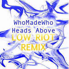 WhoMadeWho - Heads Above (LowRiot Remix)