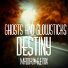 Ghosts and Glowsticks - Destiny (Maddrik Remix)