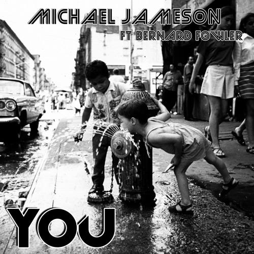 "Michael Jameson Ft Bernard Fowler and ""YOU"""