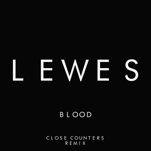 LEWES - Blood (Close Counters Remix)