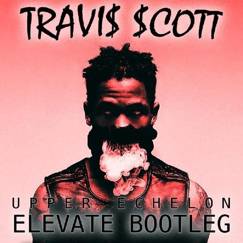 travis scott upper echelon elevate bootleg