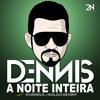 Dennis - A Noite Inteira - Feat. Koringa e Naldo Benny