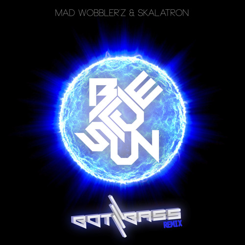 Mad Wobbler'z & Skalatron - Blue Sun (Botbass Remix) [FREE DOWNLOAD]