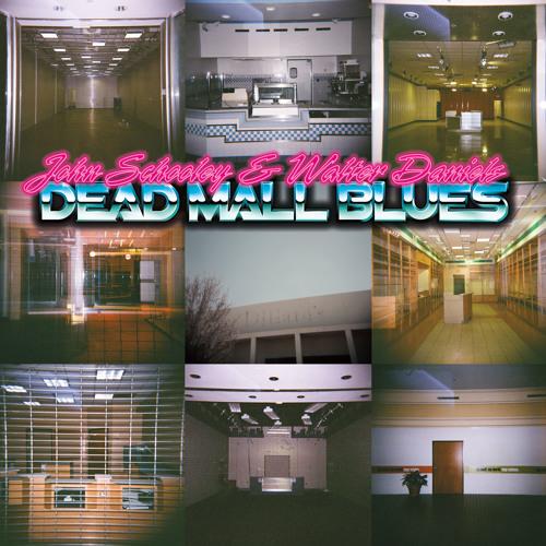 John Schooley & Walter Daniels - Dead Mall Blues