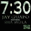 Jay Guapo ft. Sha MuLa - 7:30