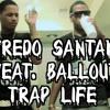 Fredo Santana / Trap Life Ft. Ballout  /  Fredo Kruger