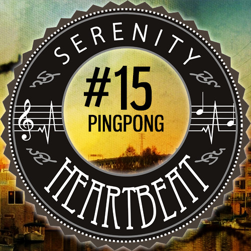 Serenity Heartbeat Podcast #15 PINGPONG