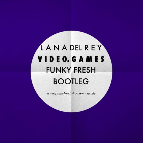 Lana del Rey - Video Games (Funky Fresh Bootleg)