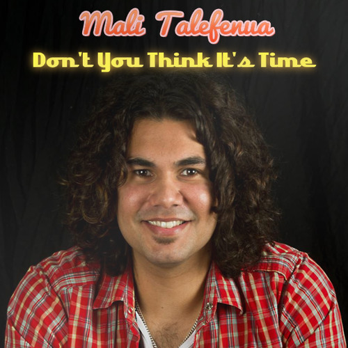 Don't You Think It's Time(Cover) - Mali Talefenua feat. Ajay B