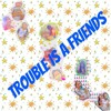 Trouble Is A Friends