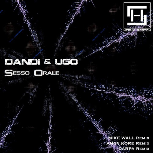 Dandi & Ugo - sesso orale - original mix - Heavy Snatch Records soon...