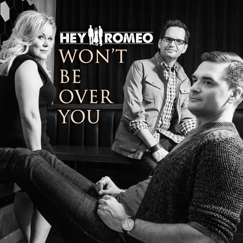 Hey Romeo – Won't Be Over You @heyromeo