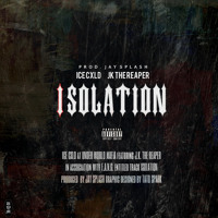 Isolation ft. JK The Reaper | Prod. Jay $plash