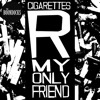 Cigarettes R My Only Friend
