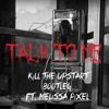 Talk To Me (Kill The Upstart Bootleg ft. Melissa Pixel) - Kill The Noise