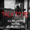 Talk To Me (Kill The Upstart Bootleg ft. Melissa Pixel) - Kill The Noise