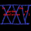 (XXV) - in the garden of desolation #1