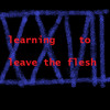 (XXVII) - learning to leave the flesh