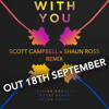 With You (Scott Campbell x Shaun Ross Remix)[OUT 18th SEPTEMBER]