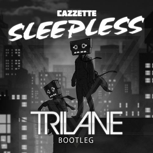Cazzette, Trilane - Sleepless (Trilane Bootleg)