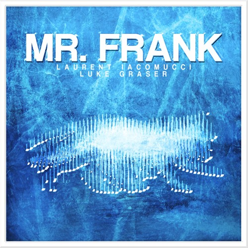 Laurent Iacomucci feat. Luke Graser - Mr. Frank (Original Mix)