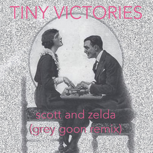 Tiny Victories - Scott and Zelda (Grey Goon Remix)