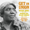 Get In Union / Bessie Jones With The Georgia Sea Island Singers