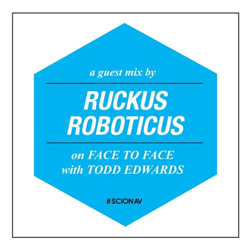 Face To Face  With Todd Edwards - Scion Radio - Guest Mix by Ruckus Roboticus