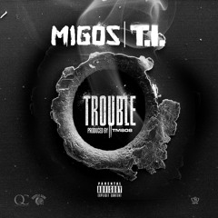 Migos ft T.I. - Trouble (Prod TM 808)