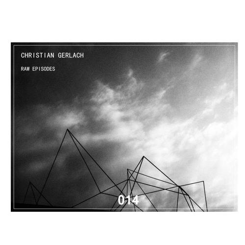 Christian Gerlach | Raw Episodes + Remixes EP | Soon on Skript