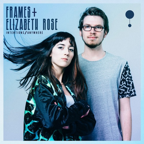 Frames & Elizabeth Rose - Intentions / Anywhere EP