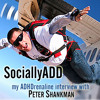 Socially ADD: The ADHD Transformation of Peter Shankman