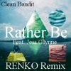 Rather Be (RENKO Remix) - Clean Bandit