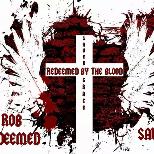 redeemed-by-the-blood-saved-by-grace-rob-redeemed-saved