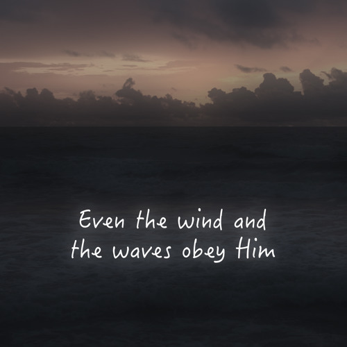 Even The Wind And The Waves Obey Him by Salt Of The Sound ...