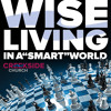 "Wise Living In A ""Smart"" World (Got Wisdom?)"