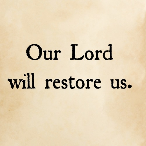 Our Lord will restore us