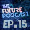 The Future Podcast - Episode 015