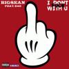 Big Sean-I Dont Fuck With U ft. E40