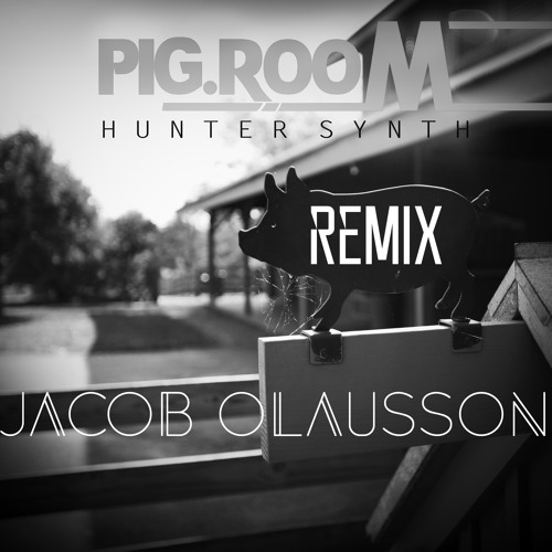 Huntersynth - Pig Room (Jacob Olausson Remix)