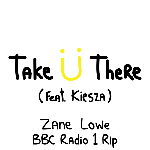 TAKE Ü THERE (FEAT. KIESZA) ZANE LOWE RIP