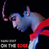 Hanu Dixit - On The Edge (Original Song) | Official Music Video