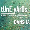 TUnE-YArDs - Real Thing (DANSHA ReMiX)