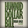 HUNNID DOLLAR BILL - Brian Angel Ft: Fat Pimp (Explicit Version)